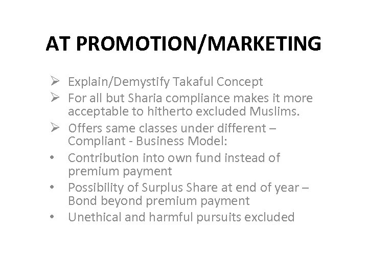 AT PROMOTION/MARKETING Ø Explain/Demystify Takaful Concept Ø For all but Sharia compliance makes it
