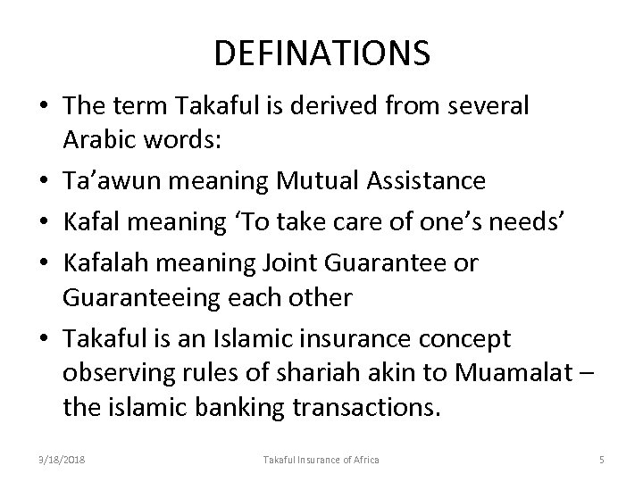 DEFINATIONS • The term Takaful is derived from several Arabic words: • Ta'awun meaning