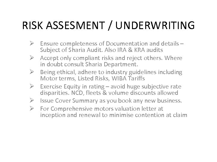 RISK ASSESMENT / UNDERWRITING Ø Ensure completeness of Documentation and details – Subject of