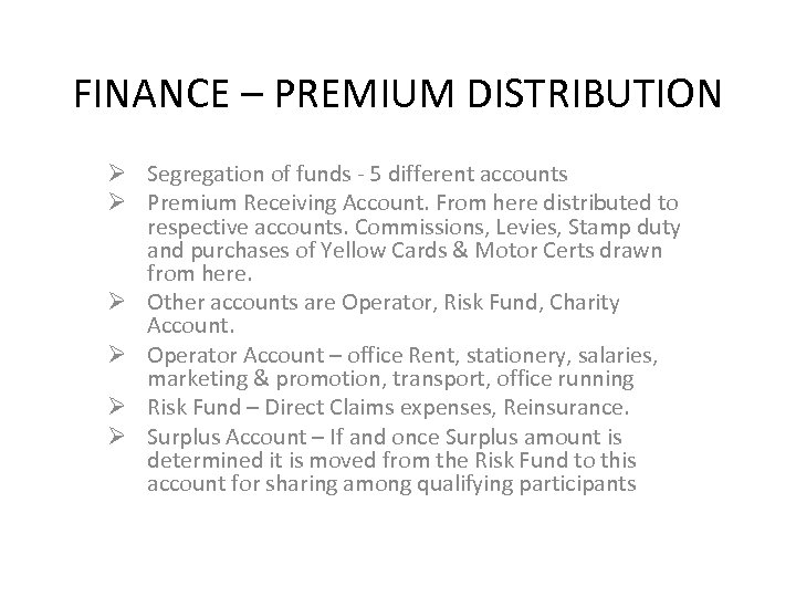 FINANCE – PREMIUM DISTRIBUTION Ø Segregation of funds - 5 different accounts Ø Premium