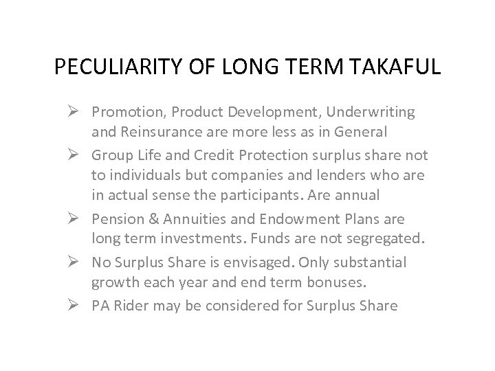PECULIARITY OF LONG TERM TAKAFUL Ø Promotion, Product Development, Underwriting and Reinsurance are more
