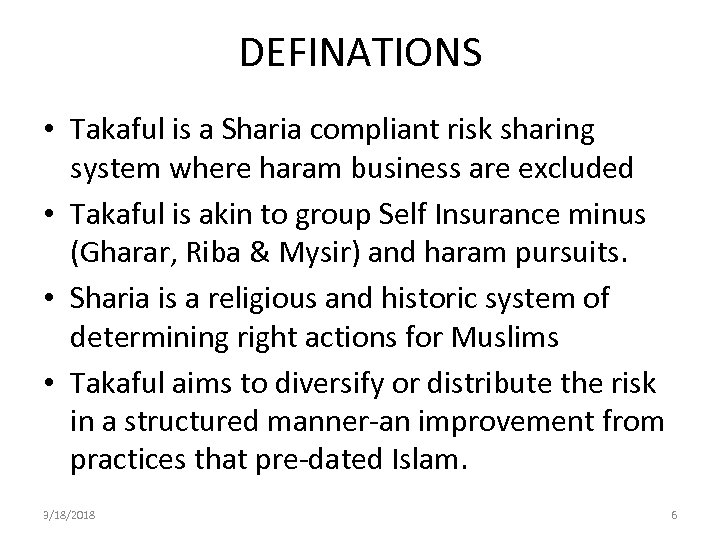 DEFINATIONS • Takaful is a Sharia compliant risk sharing system where haram business are