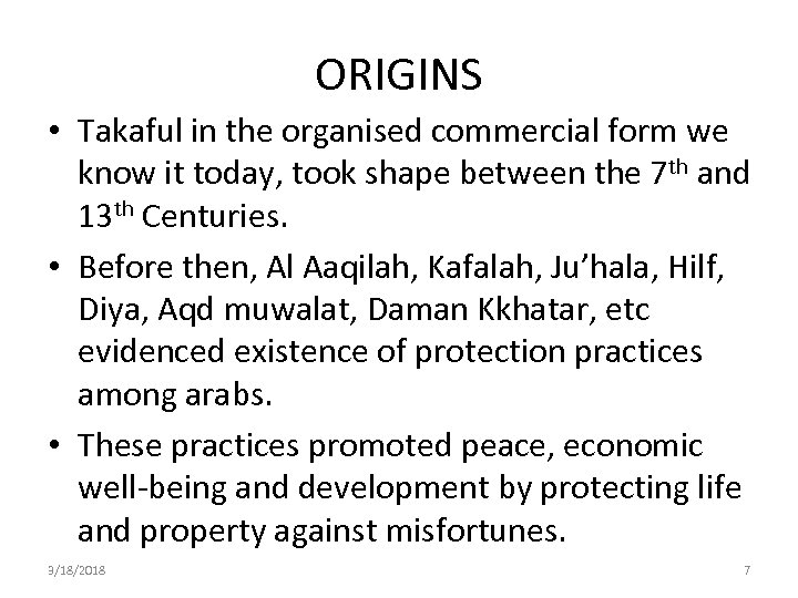 ORIGINS • Takaful in the organised commercial form we know it today, took shape