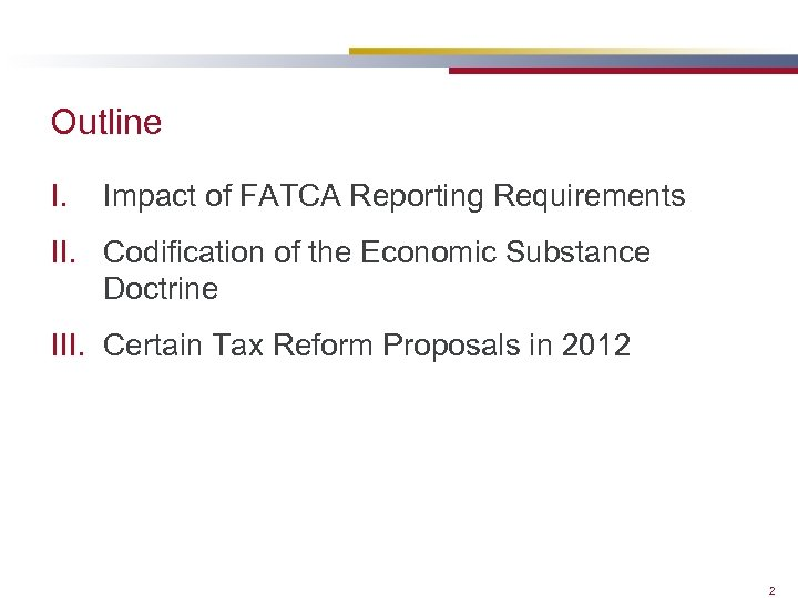 Outline I. Impact of FATCA Reporting Requirements II. Codification of the Economic Substance Doctrine