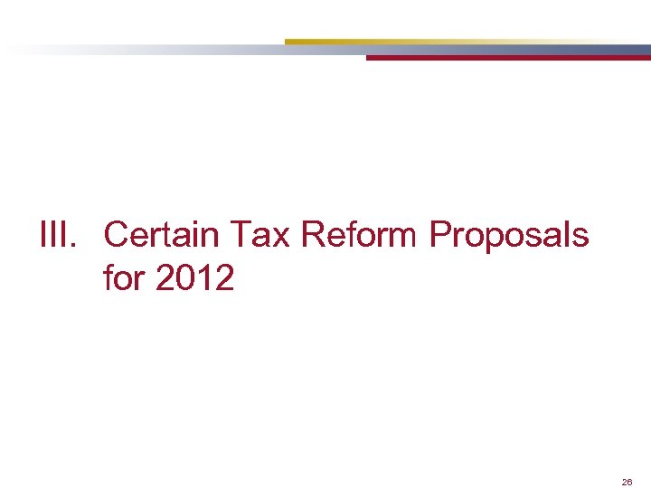 III. Certain Tax Reform Proposals for 2012 26