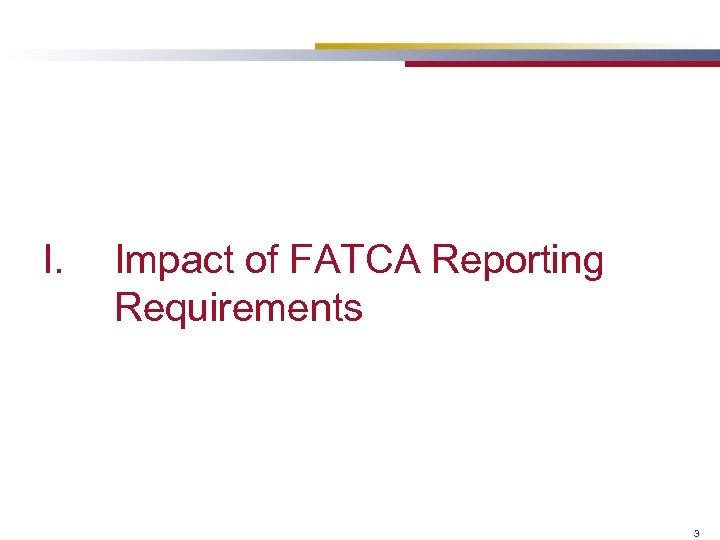 I. Impact of FATCA Reporting Requirements 3