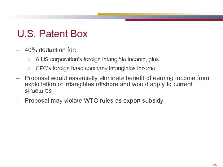 U. S. Patent Box – 40% deduction for: > A US corporation's foreign intangible