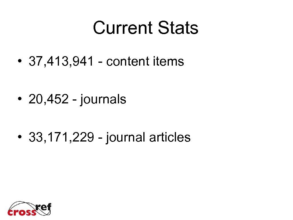 Current Stats • 37, 413, 941 - content items • 20, 452 - journals