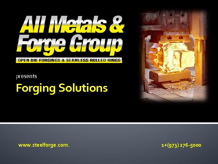 presents Forging Solutions www. steelforge. com. 1+(973) 276 -5000