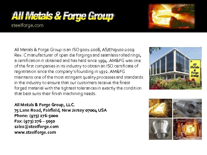 steelforge. com All Metals & Forge Group is an ISO 9001: 2008, AS/EN 9100: