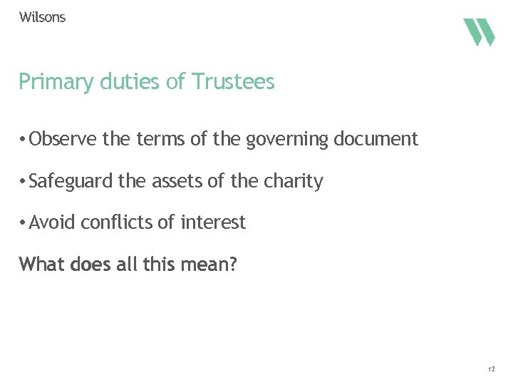 Primary duties of Trustees • Observe the terms of the governing document • Safeguard