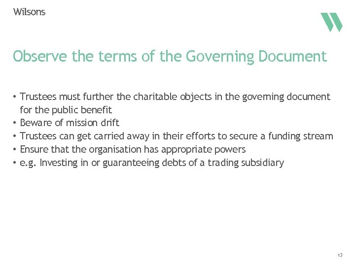 Observe the terms of the Governing Document • Trustees must further the charitable objects