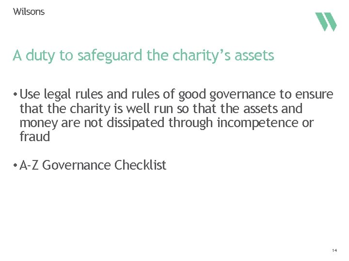 A duty to safeguard the charity's assets • Use legal rules and rules of