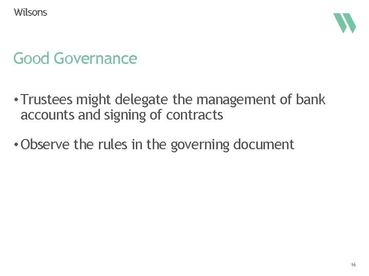 Good Governance • Trustees might delegate the management of bank accounts and signing of