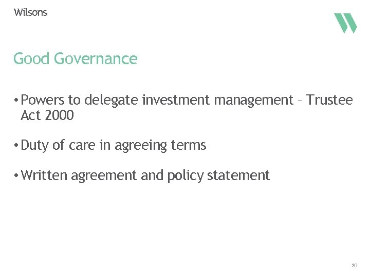 Good Governance • Powers to delegate investment management – Trustee Act 2000 • Duty