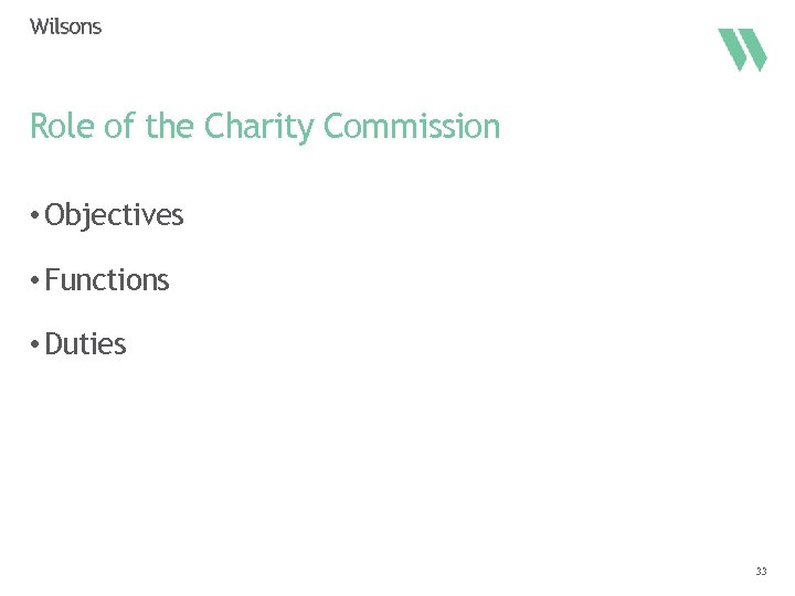 Role of the Charity Commission • Objectives • Functions • Duties 33