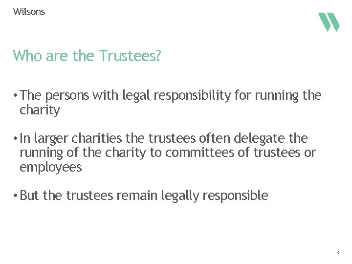 Who are the Trustees? • The persons with legal responsibility for running the charity
