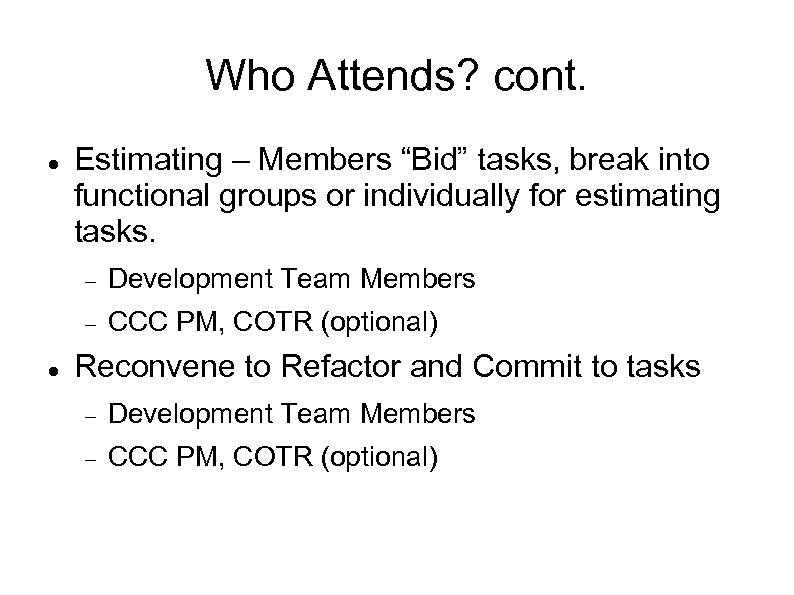 """Who Attends? cont. Estimating – Members """"Bid"""" tasks, break into functional groups or individually"""