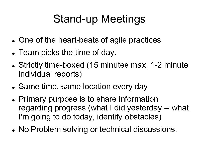 Stand-up Meetings One of the heart-beats of agile practices Team picks the time of