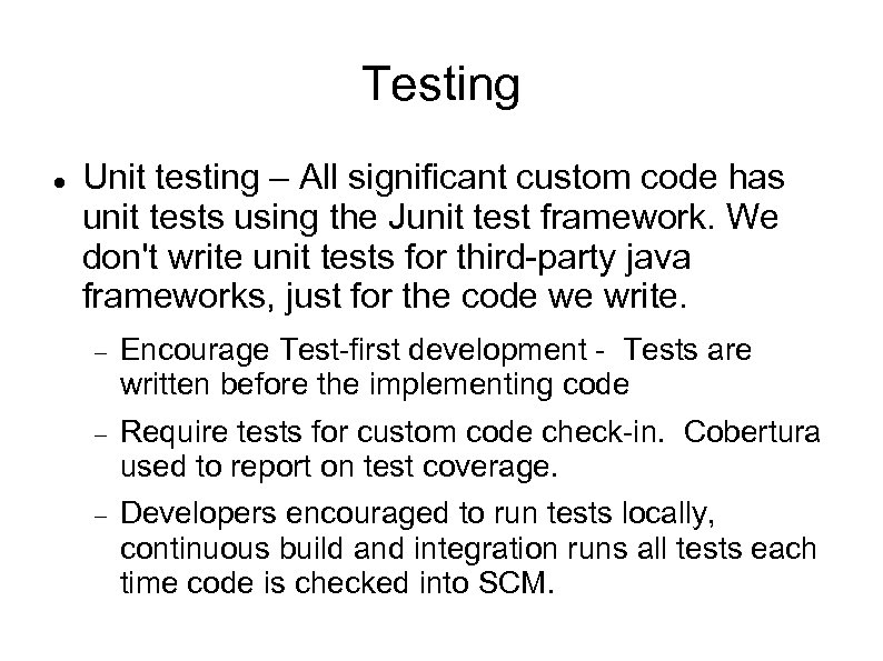 Testing Unit testing – All significant custom code has unit tests using the Junit