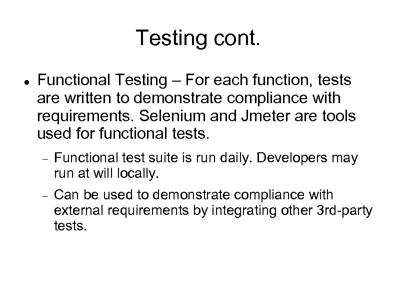 Testing cont. Functional Testing – For each function, tests are written to demonstrate compliance