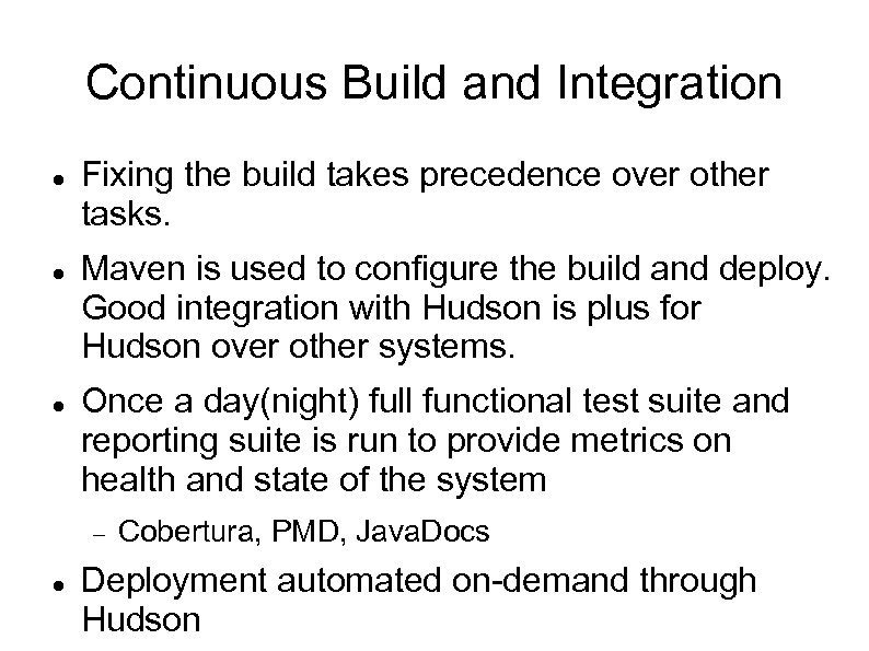 Continuous Build and Integration Fixing the build takes precedence over other tasks. Maven is