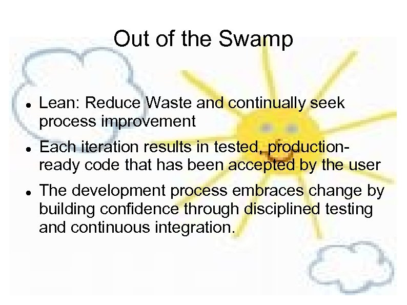 Out of the Swamp Lean: Reduce Waste and continually seek process improvement Each iteration