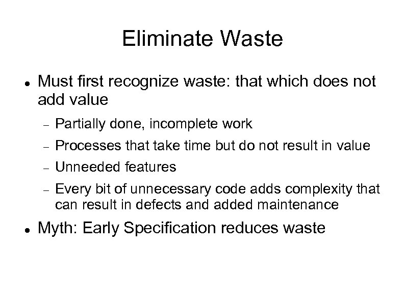 Eliminate Waste Must first recognize waste: that which does not add value Processes that
