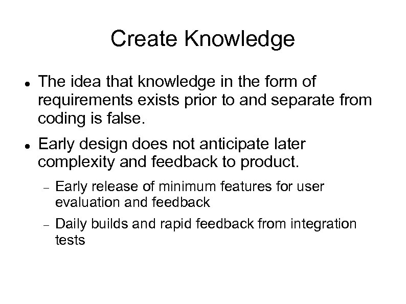 Create Knowledge The idea that knowledge in the form of requirements exists prior to