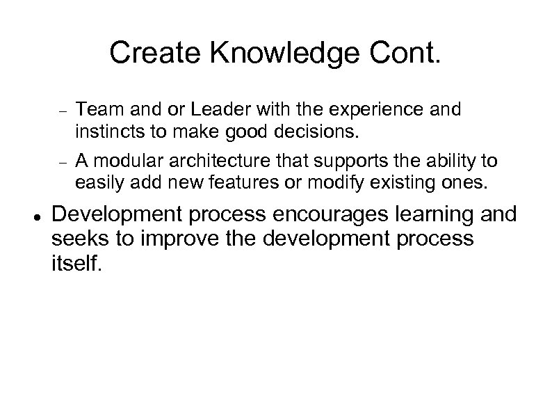 Create Knowledge Cont. Team and or Leader with the experience and instincts to make