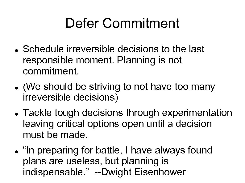 Defer Commitment Schedule irreversible decisions to the last responsible moment. Planning is not commitment.