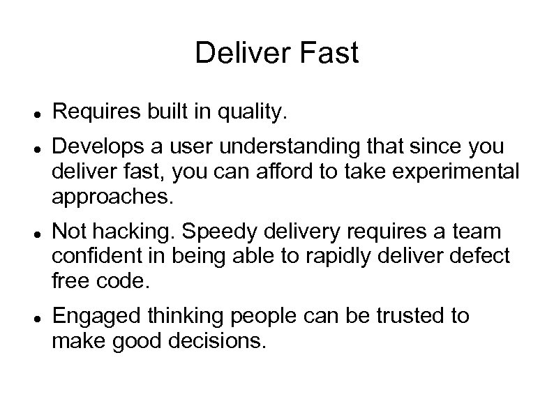 Deliver Fast Requires built in quality. Develops a user understanding that since you deliver