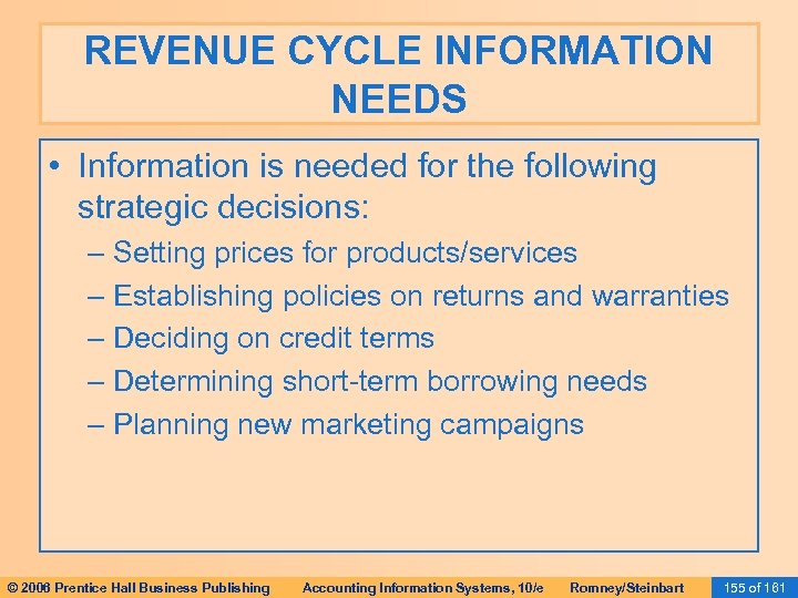 REVENUE CYCLE INFORMATION NEEDS • Information is needed for the following strategic decisions: –