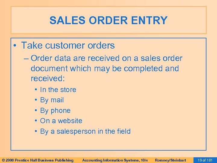 SALES ORDER ENTRY • Take customer orders – Order data are received on a