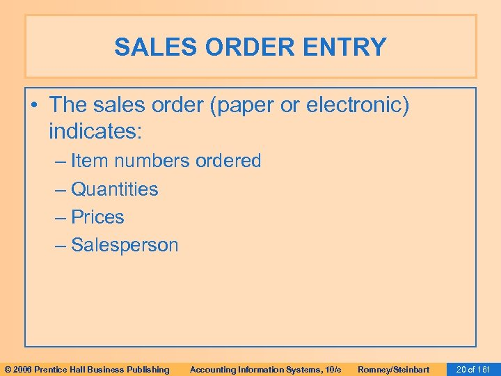 SALES ORDER ENTRY • The sales order (paper or electronic) indicates: – Item numbers