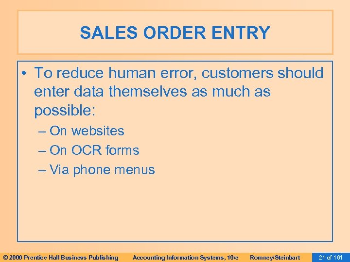 SALES ORDER ENTRY • To reduce human error, customers should enter data themselves as
