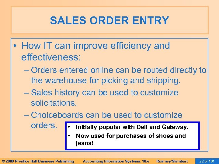 SALES ORDER ENTRY • How IT can improve efficiency and effectiveness: – Orders entered