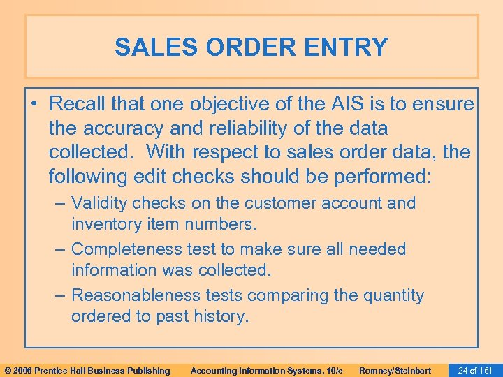 SALES ORDER ENTRY • Recall that one objective of the AIS is to ensure