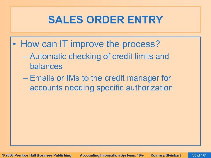 SALES ORDER ENTRY • How can IT improve the process? – Automatic checking of