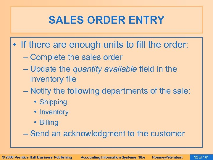 SALES ORDER ENTRY • If there are enough units to fill the order: –