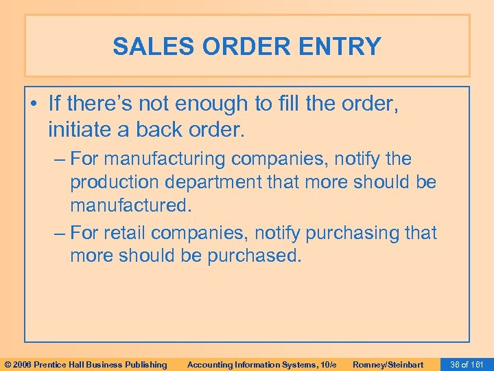 SALES ORDER ENTRY • If there's not enough to fill the order, initiate a