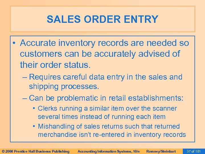 SALES ORDER ENTRY • Accurate inventory records are needed so customers can be accurately