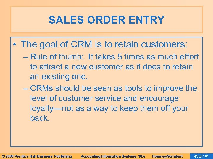 SALES ORDER ENTRY • The goal of CRM is to retain customers: – Rule