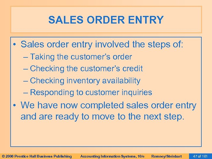 SALES ORDER ENTRY • Sales order entry involved the steps of: – Taking the