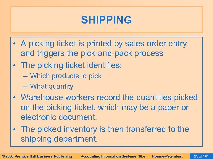 SHIPPING • A picking ticket is printed by sales order entry and triggers the