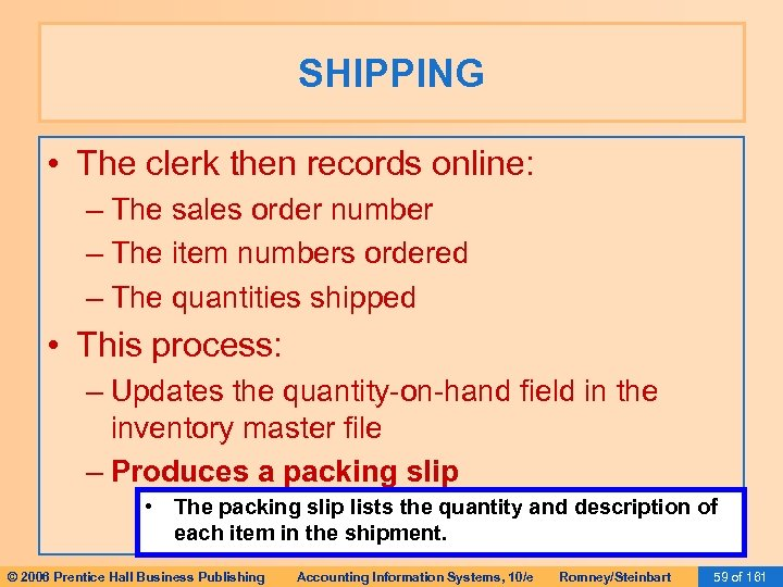 SHIPPING • The clerk then records online: – The sales order number – The