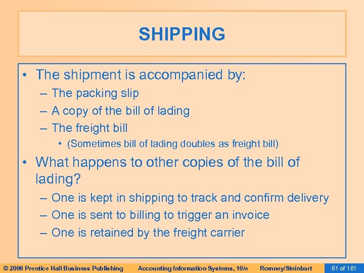 SHIPPING • The shipment is accompanied by: – The packing slip – A copy