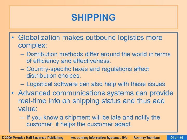 SHIPPING • Globalization makes outbound logistics more complex: – Distribution methods differ around the