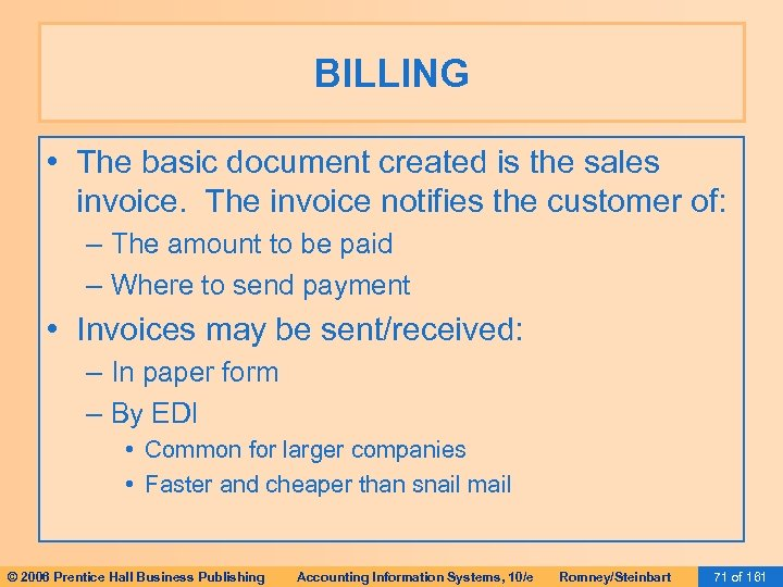 BILLING • The basic document created is the sales invoice. The invoice notifies the
