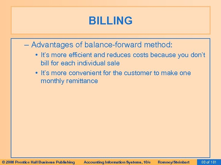 BILLING – Advantages of balance-forward method: • It's more efficient and reduces costs because